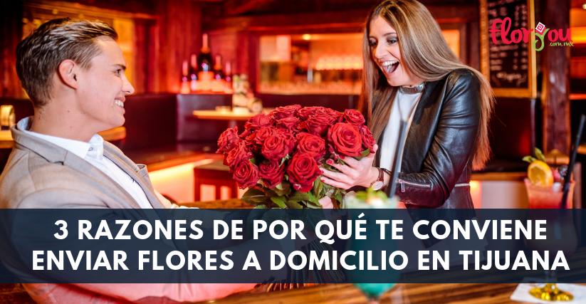 3 razones de por qué conviene enviar flores a domicilio en Tijuana - Florerías en Tijuana, Arreglos Florales Tijuana