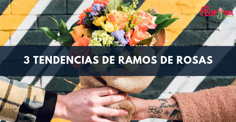 3 tendencias de ramos de rosas en Tijuana - Florerías en Tijuana, Arreglos Florales Tijuana