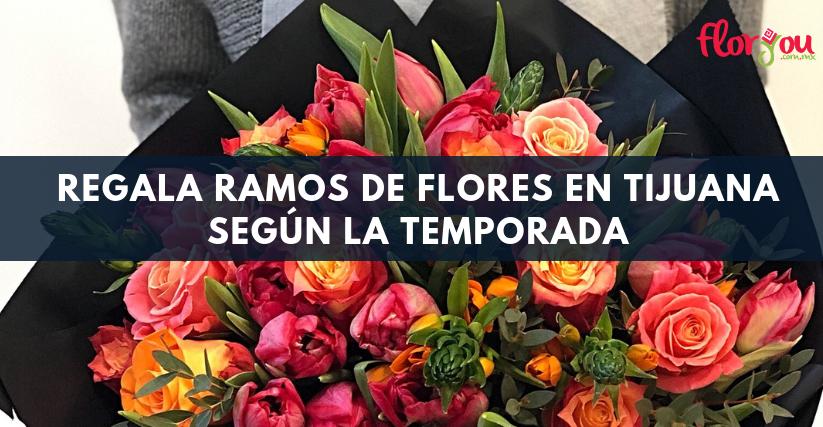 Regala ramos de flores en Tijuana por temporada - Florerías en Tijuana, Arreglos Florales Tijuana