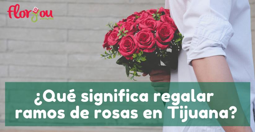 ¿Qué significa regalar ramos de rosas en Tijuana?